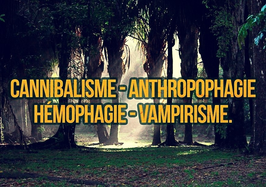 Anthropophagie, Vampirisme, Cannibalisme, Hémophagie