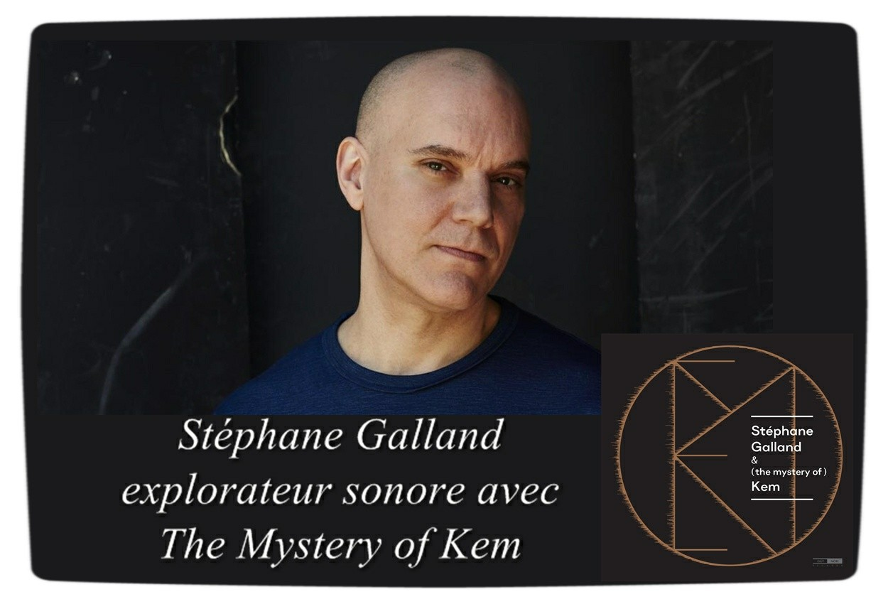 Stéphane Galland explorateur sonore avec The Mystery of Kem