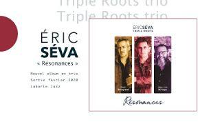 Eric Séva Triple Roots, sortie de l'album Résonances
