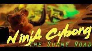NINJA CYBORG / The Sunny Road / Clip Officiel