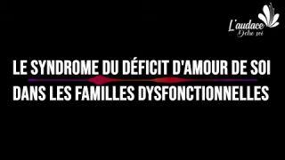 Les parents toxiques et le Syndrome du Déficit d'Amour de Soi