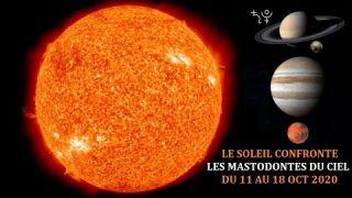 LE SOLEIL CONFRONTE LES MASTODONTES DU CIEL (DU 11 AU 18 OCTOBRE 2020)