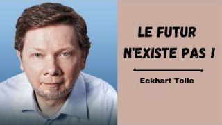 Le futur n'existe pas ! Eckhart Tolle.Voix française.