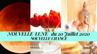 NOUVELLE LUNE DU 20 JUILLET 2020 / DEUXIEME CHANCE !