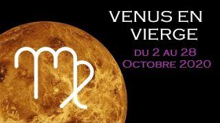 VENUS EN VIERGE (DU 2 AU 28 OCTOBRE 2020)