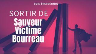 Soin énergétique : Sortir du schéma Sauveur Victime Bourreau