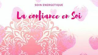 Soin energetique: la confiance en soi & la blessure de rejet