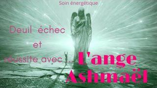 Soin énergétique : Deuil, échec et réussite avec Ashmaël