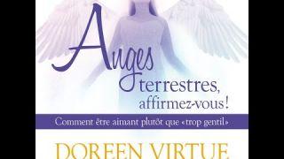 """Anges terrestres, affirmez-vous ! : Comment être aimant plutôt que """"trop gentil"""" - Doreen Virtue"""