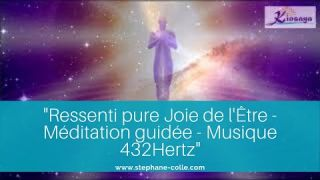 Ressenti Pure Joie de l'Être - Méditation guidée - Musique 432 hertz Claude Hernandez