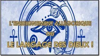 L'ENSEIGNEMENT ALLÉGORIQUE ou LE LANGAGE DES DIEUX !