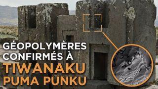 Révélations à Tiwanaku / Puma Punku : Présence de géopolymères